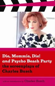 Cover of: Die, Mommie, Die! & Pyscho Beach Party: The Screenplays of Charles Busch (Screenplays)