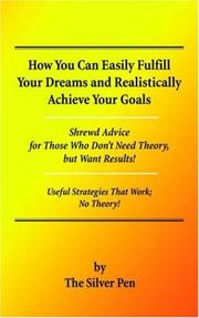 Cover of: How You Can Easily Fulfill Your Dreams And Realistically Achieve Your Goals
