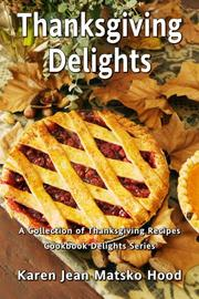 Cover of: Thanksgiving Delights Cookbook | Karen Jean Matsko Hood
