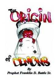 Cover of: The Origin of Demons | Prophet Franklin D. Battle, Sr.