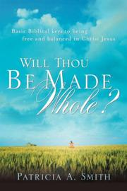 Cover of: Will Thou Be Made Whole? | Patricia, A Smith