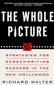 Cover of: The whole picture: strategies for screenwriting success in the new Hollywood