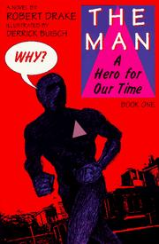 Cover of: The Man: A Hero for Our Time, Book One (Book One : Why?)