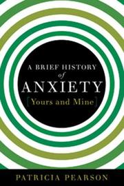 Cover of: A Brief History of Anxiety...Yours and Mine