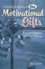 Cover of: Unraveling the Mystery of the Motivational Gifts | Rick Walston
