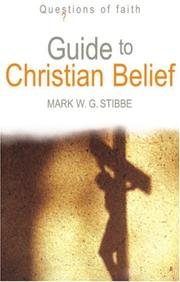 Cover of: Guide to Christian Belief (Questions of Faith) | Mark W. G. Stibbe
