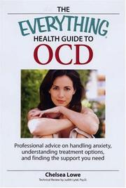 Cover of: The Everything Health Guide to OCD: Professional advice on handling anxiety, understanding treatment options, and finding the support you need (Everything: Health and Fitness) | Chelsea Lowe