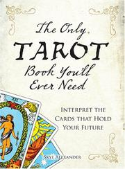 Cover of: The only tarot book you'll ever need: Gain Insight and Truth to Help Explain the Past, Present, and Future