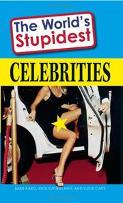 Cover of: The World's Stupidest Celebrities | Barb Karg, Rick Sutherland, Lucie Cave
