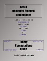 Cover of: Basic Computer Science Mathematics Binary Computations Guide | Paul Francis Robertson