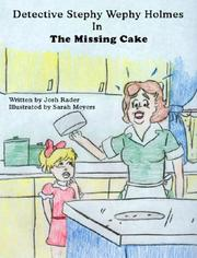 Cover of: Detective Stephy Wephy Holmes in the Missing Cake | Josh Rader