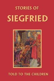 Cover of: Stories of Siegfried Told to the Children | Mary Macgregor