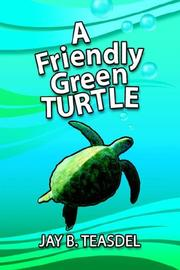 Cover of: A Friendly Green Turtle | Jay B. Teasdel