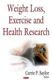 Cover of: Weight Loss, Exercise And Health Research | Carrie P. Saylor