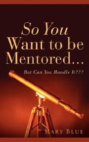 Cover of: So You Want To Be Mentored..