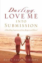 Cover of: Darling, Love Me Into Submission | Betty Samuels-Moore