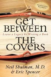 Cover of: Get Between the Covers: Leave a Legacy by Writing a Book