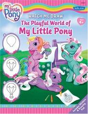 Cover of: Watch Me Draw The Playful World of My Little Pony (Watch Me Draw)