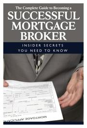 Cover of: The Complete Guide to Becoming a Successful Mortgage Broker: Insider Secrets You Need to Know