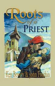 Roots of a Priest by Ken Bowers, John  A. Frochio