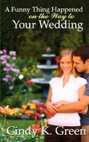 Cover of: A Funny Thing Happened On The Way To Your Wedding | Cindy, K Green