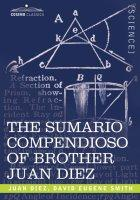 Cover of: THE SUMARIO COMPENDIOSO OF BROTHER JUAN DIEZ | Juan Diez