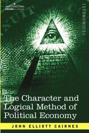 Cover of: The character and logical method of political economy