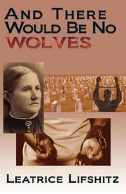 Cover of: And There Would Be No Wolves | Leatrice Lifshitz