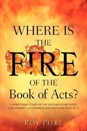 Cover of: Where Is The Fire Of The Book Of Acts? | Roy, Pitre