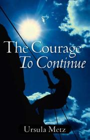 Cover of: The Courage To Continue | Ursula Metz