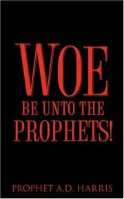 Cover of: Woe Be Unto the Prophets! | A.D. Harris
