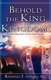 Cover of: Behold the King and His Kingdom! | Sr., Randall, E. Griggs