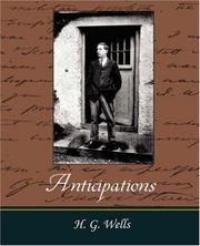 Cover of: Anticipations: Of the Reaction of Mechanical and Scientific Progress upon Human life and Thought