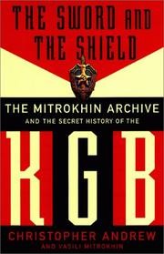 Cover of: The sword and the shield: the Mitrokhin Archive and the secret history of the KGB
