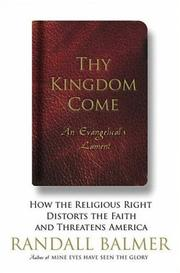 Cover of: Thy Kingdom Come: How the Religious Right Distorts the Faith and Threatens America