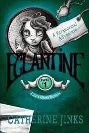 Cover of: Eglantine: A Paranormal Adventure (Allie's Ghost Hunters series: Case 1)