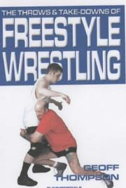 Cover of: The Throws and Takedowns of Free-style Wrestling (Take Downs & Throws)