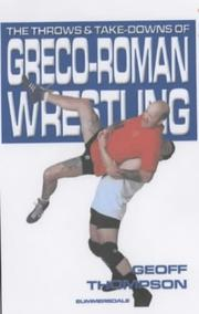 Cover of: The Throws and Takedowns of Greco-roman Wrestling (Take Downs & Throws)