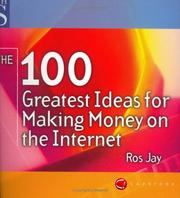 Cover of: The 100 Greatest Ideas for Making Money on the Internet | Ros Jay