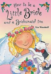 Cover of: How to Be a Little Bride and a Bridesmaid Too