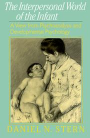 Cover of: The Interpersonal World of the Infant: a view from psychoanalysis and developmental psychology