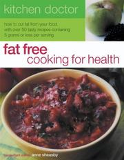 Cover of: Fat Free Cooking for Health: How to Cut Fat from Your Food, With over 50 Tasty Recipes Containing       5 Grams or Less Per Serving (Kitchen Doctor)
