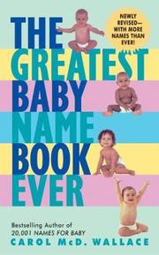 Cover of: The Greatest Baby Name Book Ever Rev Ed | Carol Mcd. Wallace