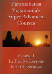 Cover of: Swami Paramahansa Yogananda's Super Advanced Course (Number 1 divided In twelve lessons)