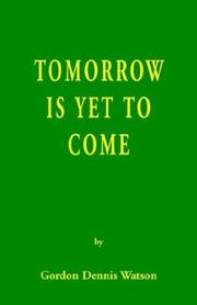 Cover of: Tomorrow Is Yet to Come | Gordon Dennis Watson