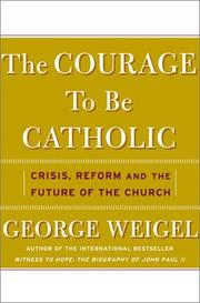 Cover of: The Courage to Be Catholic: Crisis, Reform and the Future of the Church