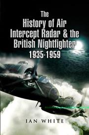 Cover of: HISTORY OF AIR INTERCEPT RADAR AND THE BRITISH NIGHTFIGHTER | Ian White