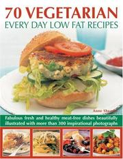 Cover of: 70 Vegetarian Every Day Low Fat Recipes: Discover  a new range of  fresh and healthy recipes with this simple-to-use guide to low fat vegetarian cooking, ... step-by-step with 300 color photographs