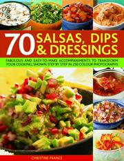 Cover of: 70 Salsas, Dips and Dressings | Christine France