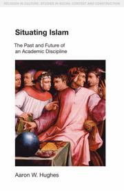 Cover of: Situating Islam: The Past and Future of an Academic Discipline (Religion in Culture: Studies in Social Contest & Construction) | Aaron W. Hughes